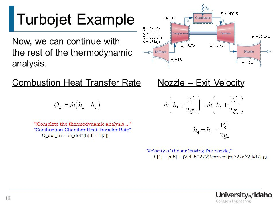 Turbojet Example 16 Now, we can continue with the rest of the thermodynamic analysis.