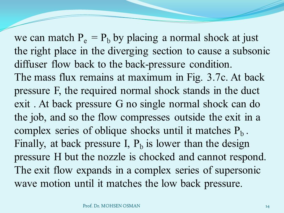 we can match P e = P b by placing a normal shock at just the right place in the diverging section to cause a subsonic diffuser flow back to the back-p