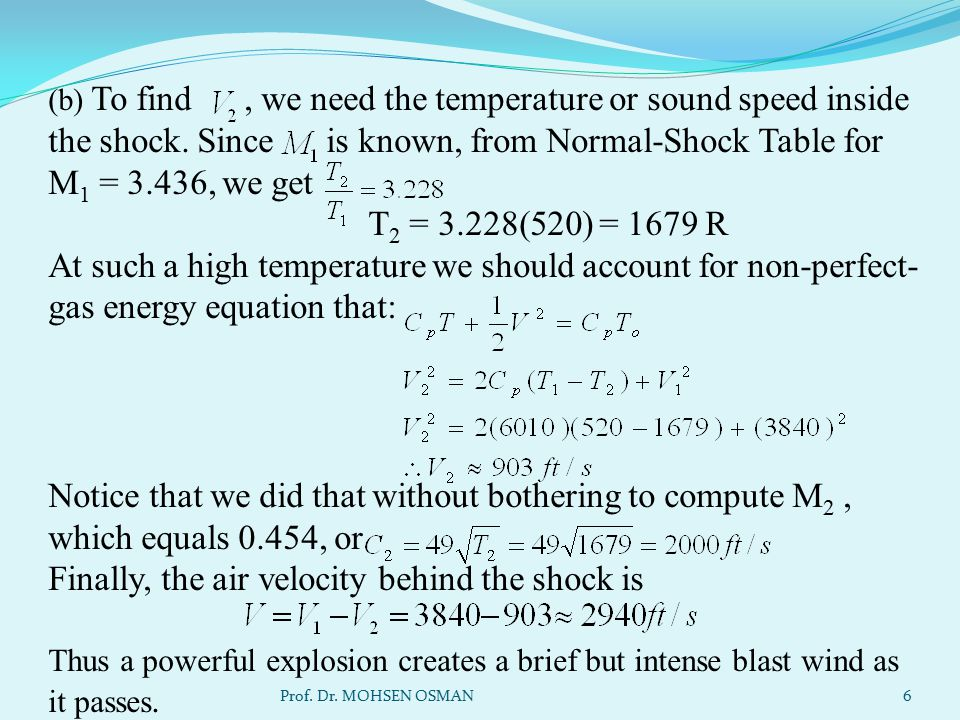 (b) To find, we need the temperature or sound speed inside the shock. Since is known, from Normal-Shock Table for M 1 = 3.436, we get T 2 = 3.228(520)