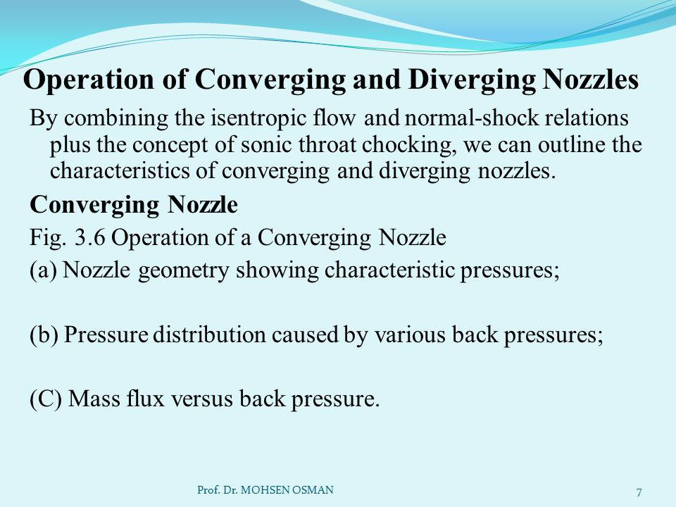 Operation of Converging and Diverging Nozzles By combining the isentropic flow and normal-shock relations plus the concept of sonic throat chocking, w