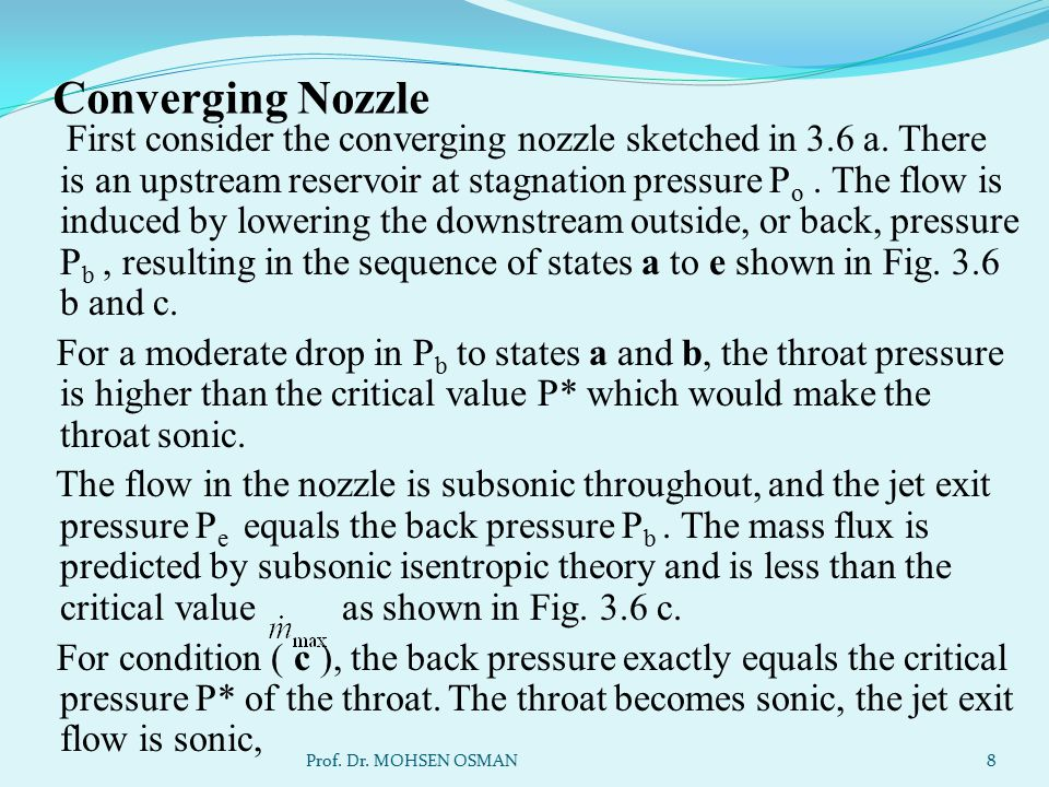 Converging Nozzle First consider the converging nozzle sketched in 3.6 a. There is an upstream reservoir at stagnation pressure P o. The flow is induc