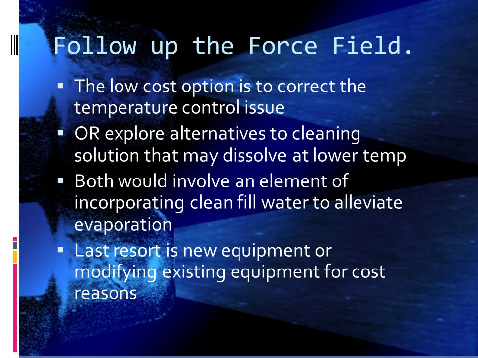 Follow up the Force Field.  The low cost option is to correct the temperature control issue  OR explore alternatives to cleaning solution that may d