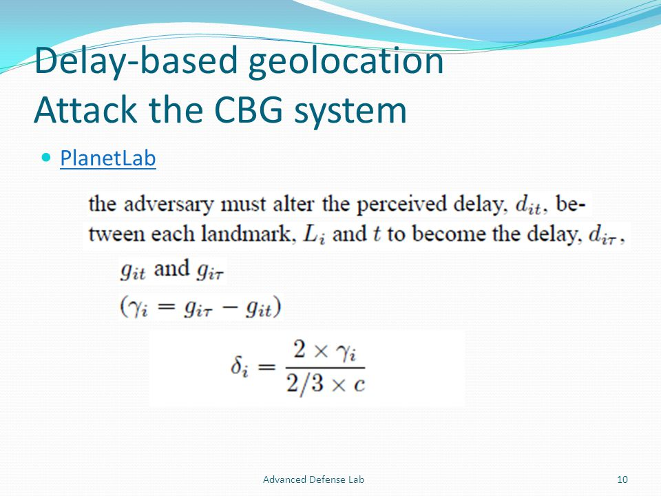 Delay-based geolocation Attack the CBG system PlanetLab Advanced Defense Lab10