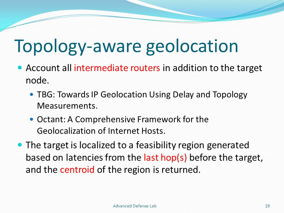 Topology-aware geolocation Account all intermediate routers in addition to the target node.