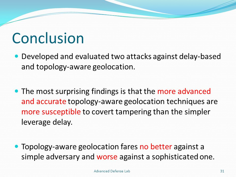 Conclusion Developed and evaluated two attacks against delay-based and topology-aware geolocation.