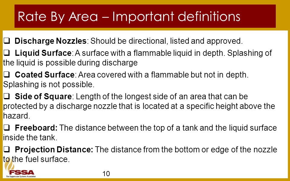 10 Rate By Area – Important definitions  Discharge Nozzles: Should be directional, listed and approved.  Liquid Surface: A surface with a flammable