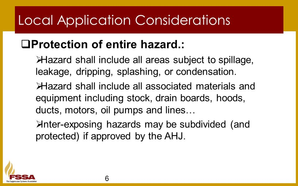 Local Application Considerations 6  Protection of entire hazard.:  Hazard shall include all areas subject to spillage, leakage, dripping, splashing,