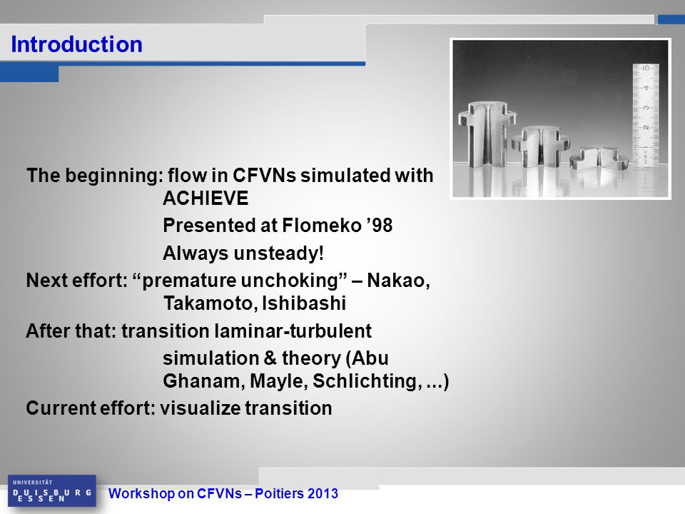 Workshop on CFVNs – Poitiers 2013 Introduction The beginning: flow in CFVNs simulated with ACHIEVE Presented at Flomeko '98 Always unsteady.