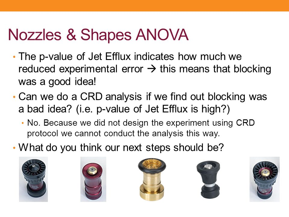 Nozzles & Shapes ANOVA The p-value of Jet Efflux indicates how much we reduced experimental error  this means that blocking was a good idea! Can we d