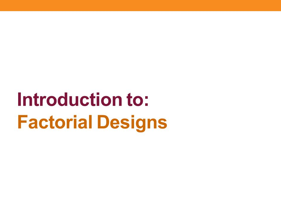 Introduction to: Factorial Designs