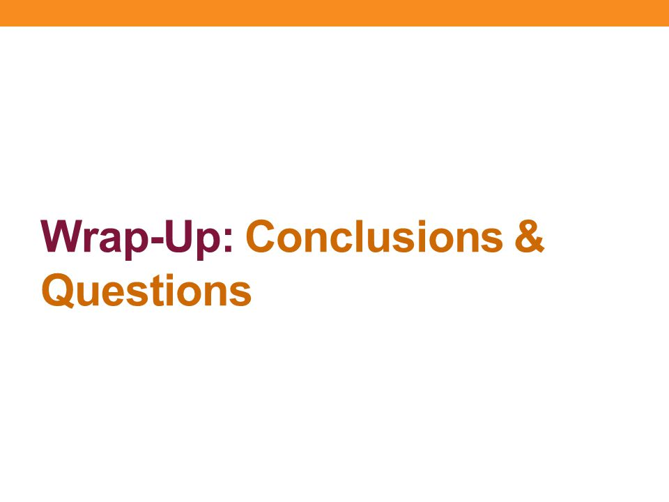 Wrap-Up: Conclusions & Questions