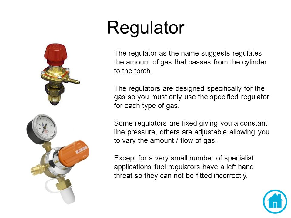 Regulator The regulator as the name suggests regulates the amount of gas that passes from the cylinder to the torch.