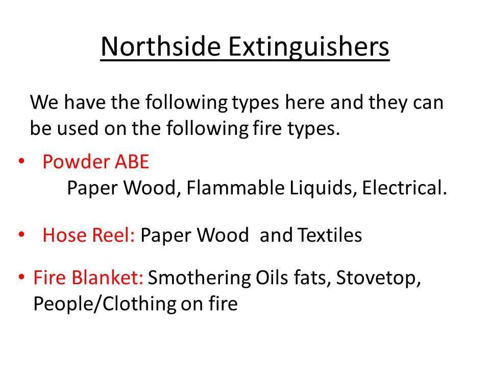 Northside Extinguishers We have the following types here and they can be used on the following fire types.