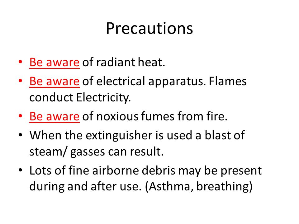 Precautions Be aware of radiant heat. Be aware of electrical apparatus.