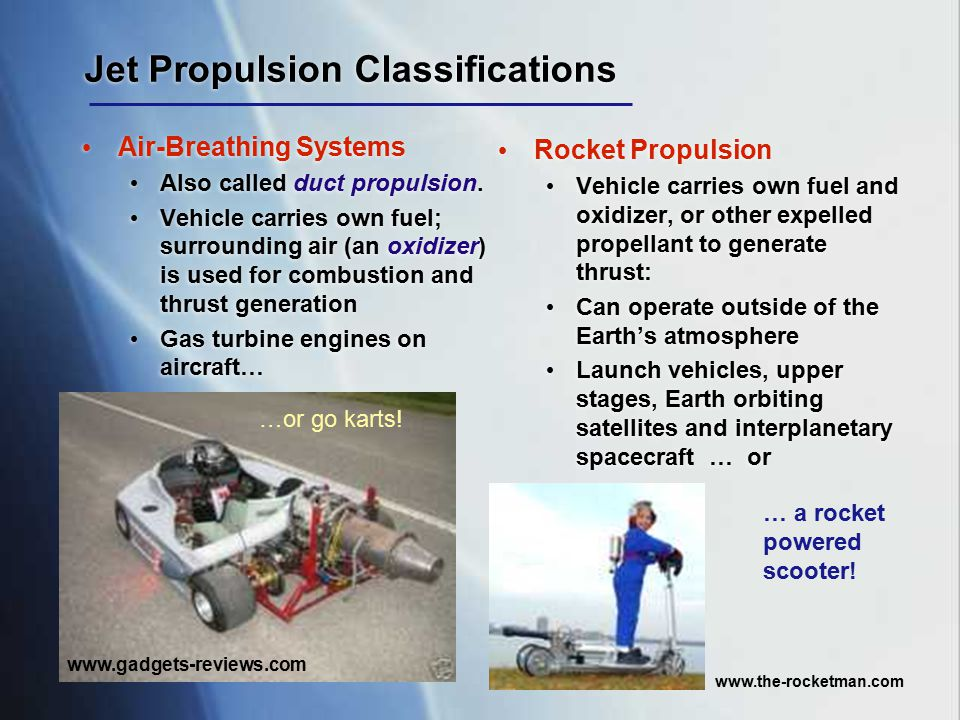Jet Propulsion Classifications Air-Breathing Systems Also called duct propulsion. Vehicle carries own fuel; surrounding air (an oxidizer) is used for