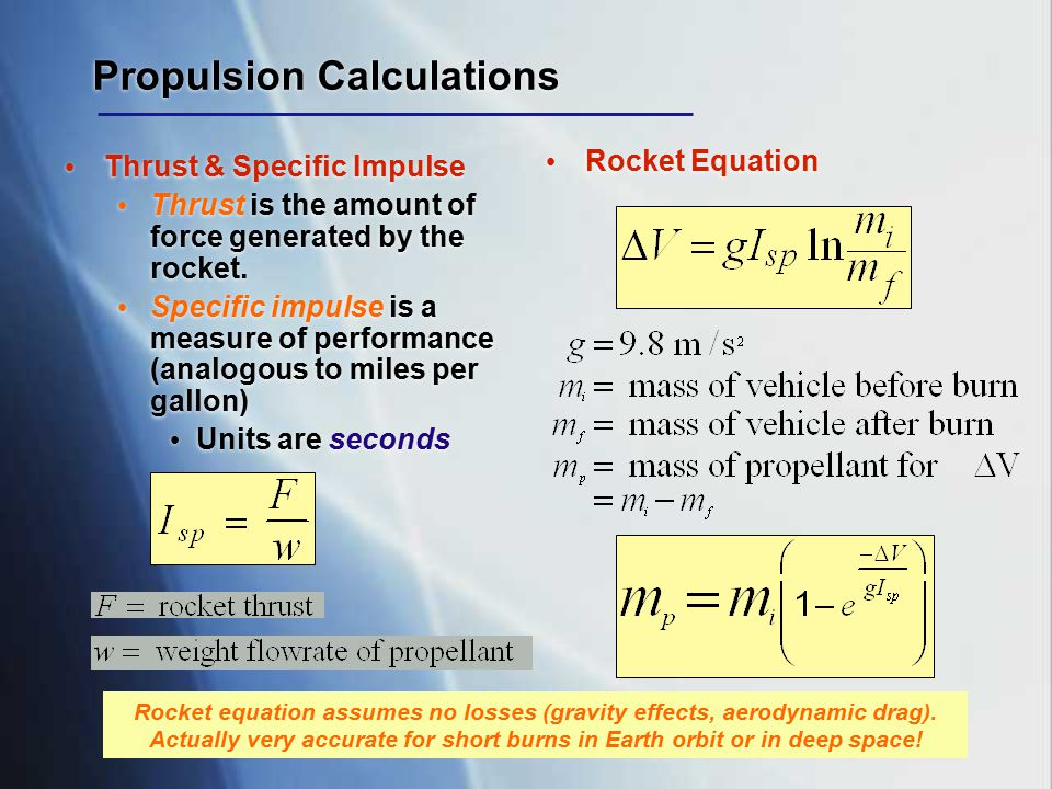 Propulsion Calculations Thrust & Specific Impulse Thrust is the amount of force generated by the rocket. Specific impulse is a measure of performance