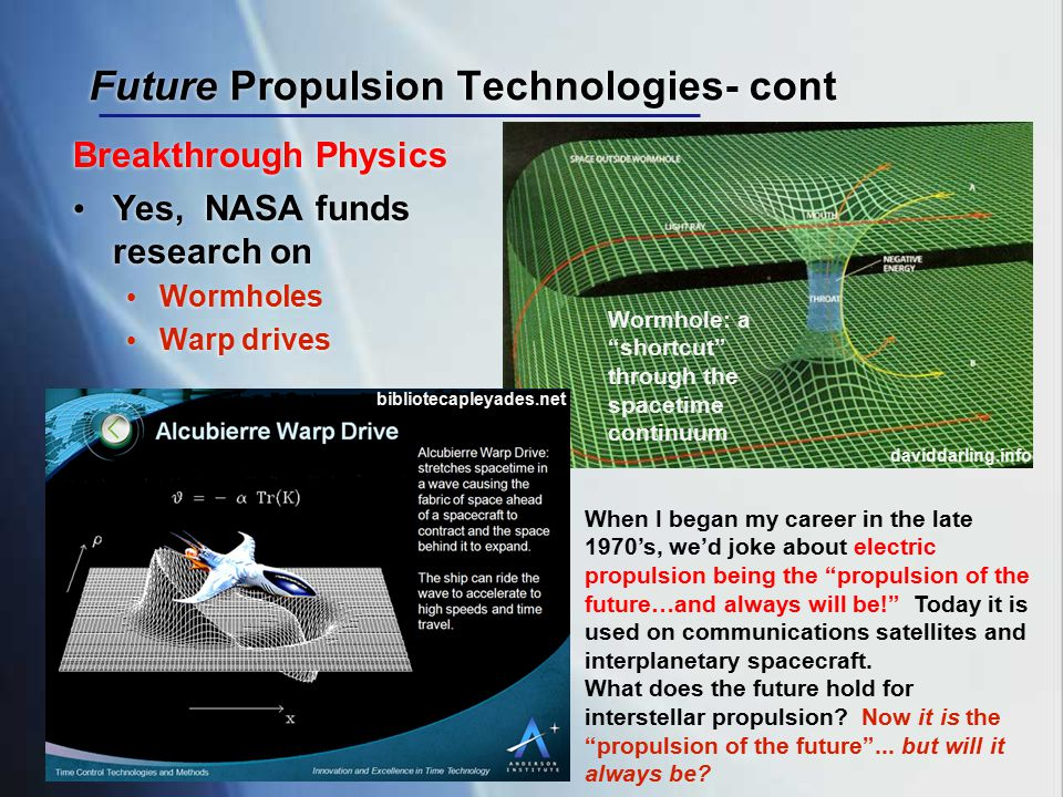 Future Propulsion Technologies- cont Breakthrough Physics Yes, NASA funds research on Wormholes Warp drives bibliotecapleyades.net daviddarling.info W