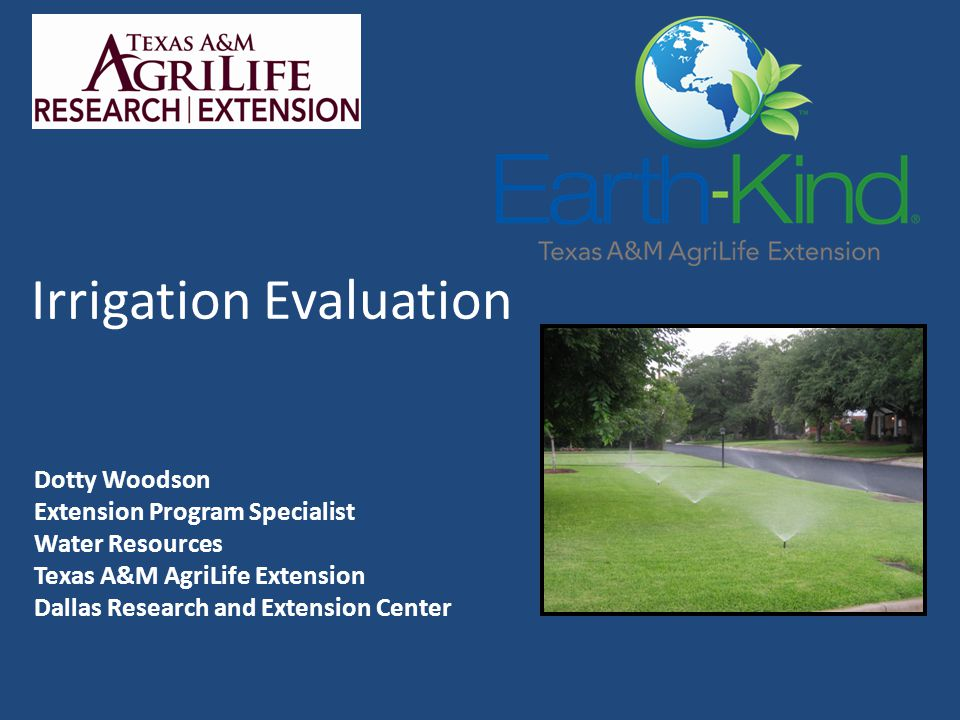 Irrigation Evaluation Dotty Woodson Extension Program Specialist Water Resources Texas A&M AgriLife Extension Dallas Research and Extension Center