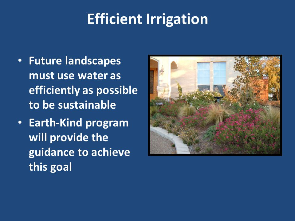 Irrigation Evaluation 10 to 30% water Saving Most irrigation systems are not efficient – 30 to 60% efficient Poorly maintained – Leaks, Misaligned heads, etc – Rain and Freeze senor – Adjust controller each season Out-of-date controller Conserve water Save money