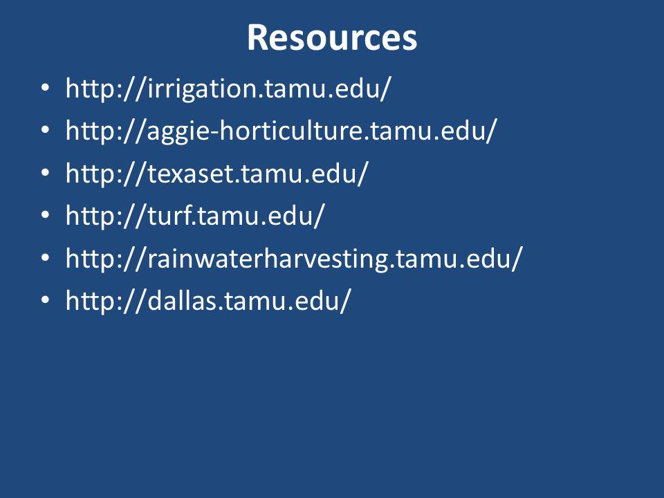 Resources http://irrigation.tamu.edu/ http://aggie-horticulture.tamu.edu/ http://texaset.tamu.edu/ http://turf.tamu.edu/ http://rainwaterharvesting.tamu.edu/ http://dallas.tamu.edu/
