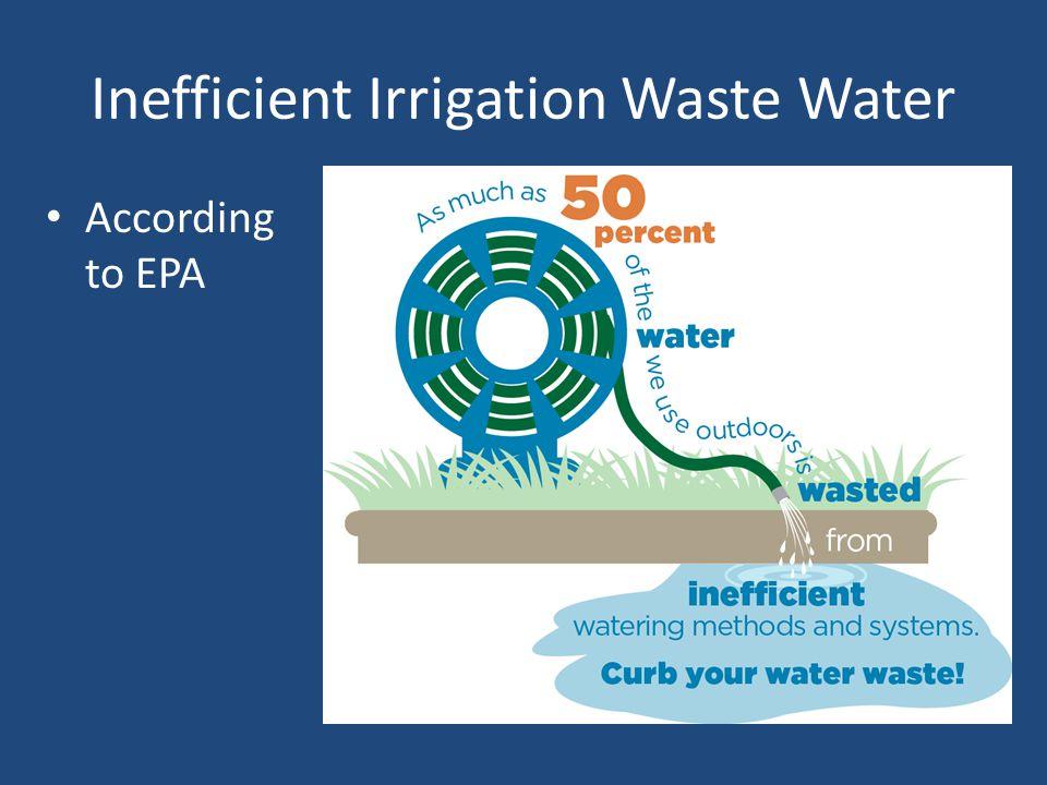 According to EPA Inefficient Irrigation Waste Water
