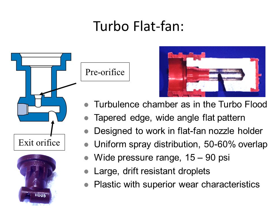 Turbo Flat-fan: l Turbulence chamber as in the Turbo Flood l Tapered edge, wide angle flat pattern l Designed to work in flat-fan nozzle holder l Unif