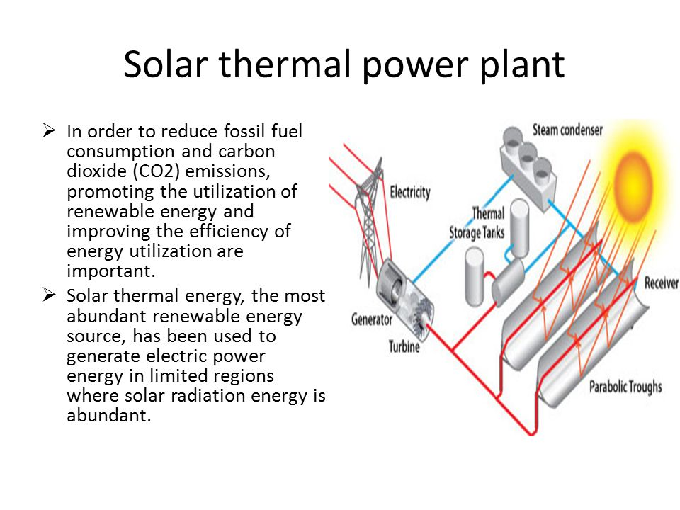 Solar thermal power plant  In order to reduce fossil fuel consumption and carbon dioxide (CO2) emissions, promoting the utilization of renewable energy and improving the efficiency of energy utilization are important.