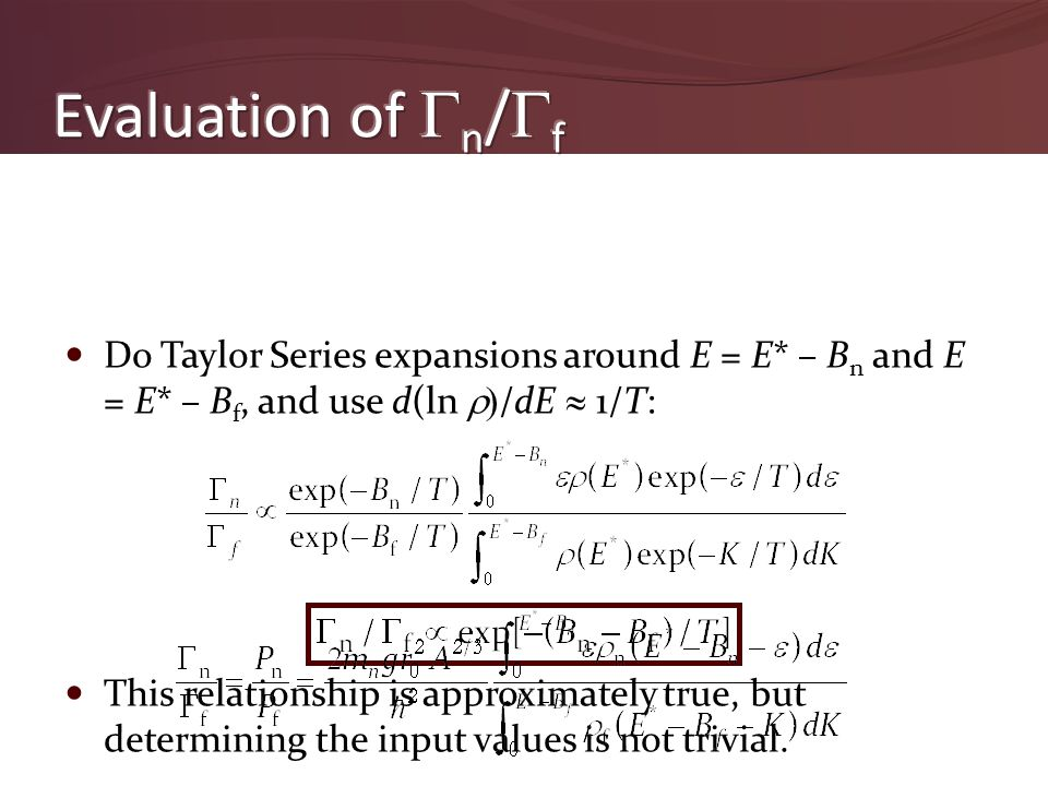 Do Taylor Series expansions around E = E* – B n and E = E* – B f, and use d(ln  /dE  1/T: This relationship is approximately true, but determining the input values is not trivial.