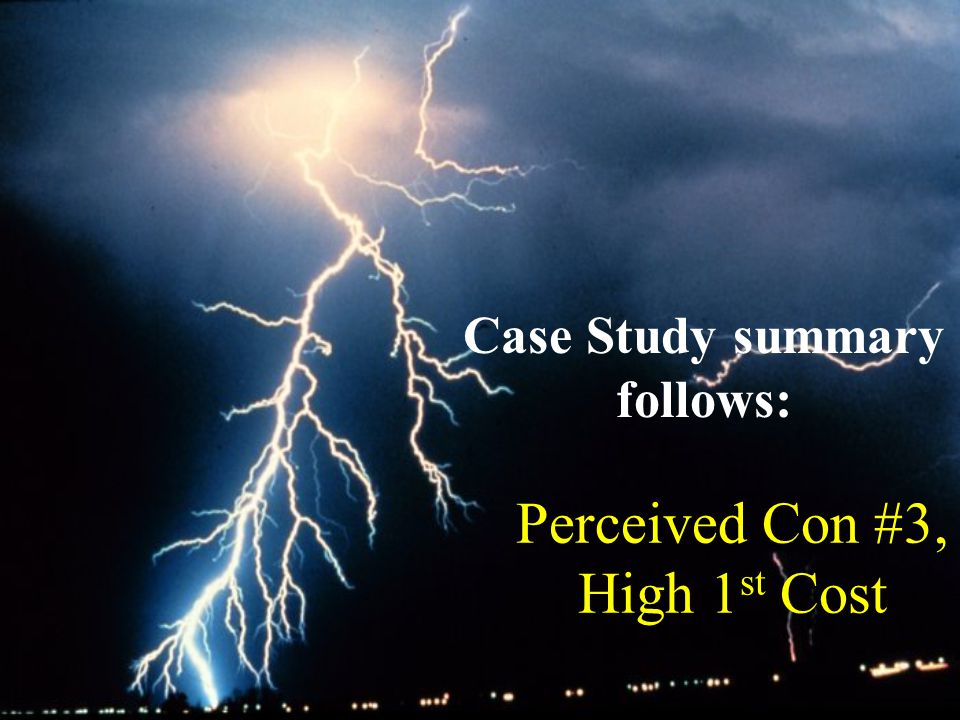 Perceived Con #3, High 1 st Cost Case Study summary follows: