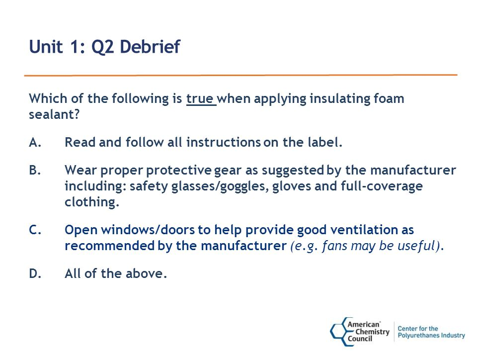 Unit 1: Q2 Debrief Which of the following is true when applying insulating foam sealant.