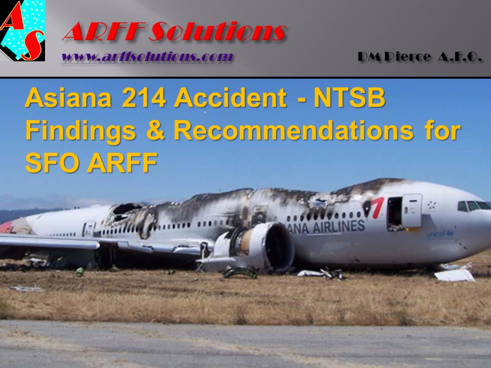 Asiana 214 Accident - NTSB Findings & Recommendations for SFO ARFF Asiana 214 Accident - NTSB Findings & Recommendations for SFO ARFF