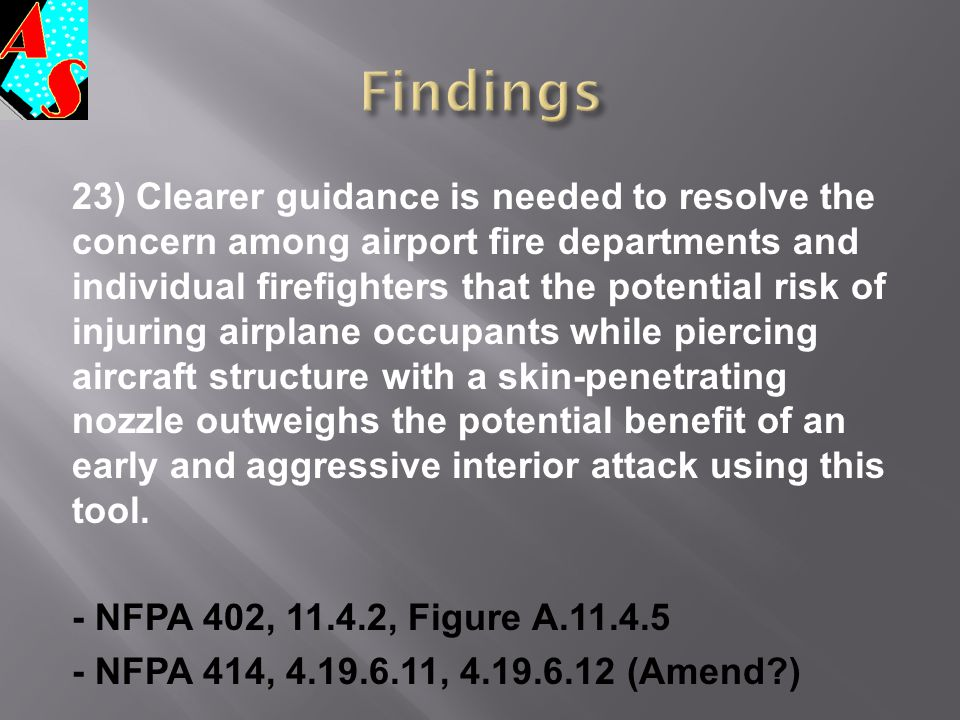 23) Clearer guidance is needed to resolve the concern among airport fire departments and individual firefighters that the potential risk of injuring a