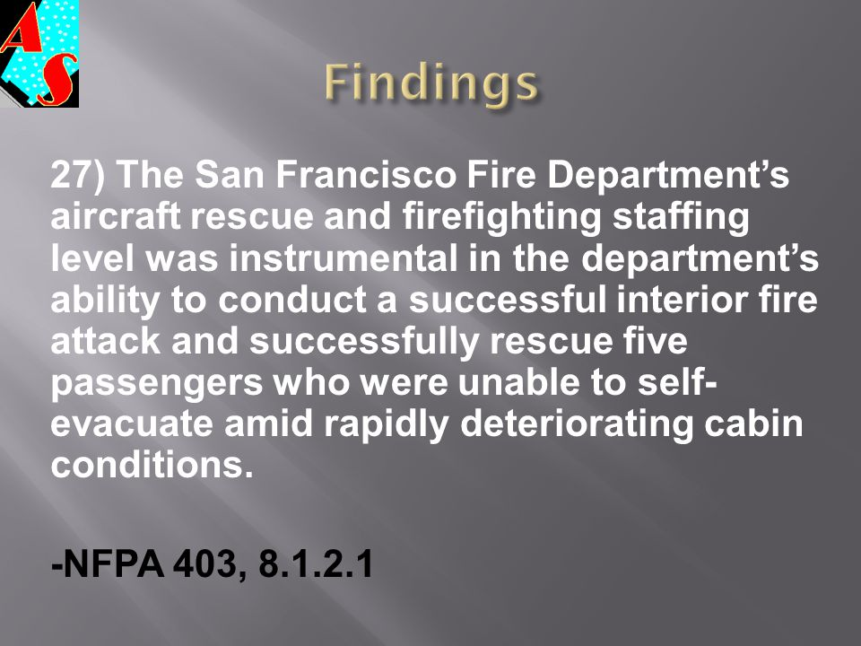 27) The San Francisco Fire Department's aircraft rescue and firefighting staffing level was instrumental in the department's ability to conduct a succ