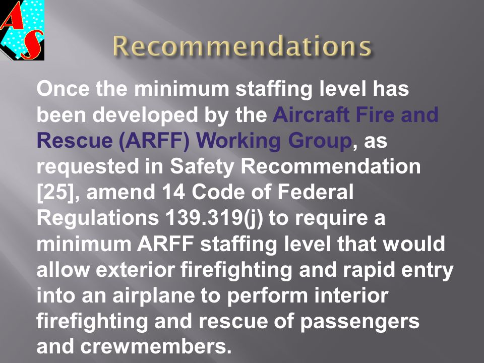 Once the minimum staffing level has been developed by the Aircraft Fire and Rescue (ARFF) Working Group, as requested in Safety Recommendation [25], a
