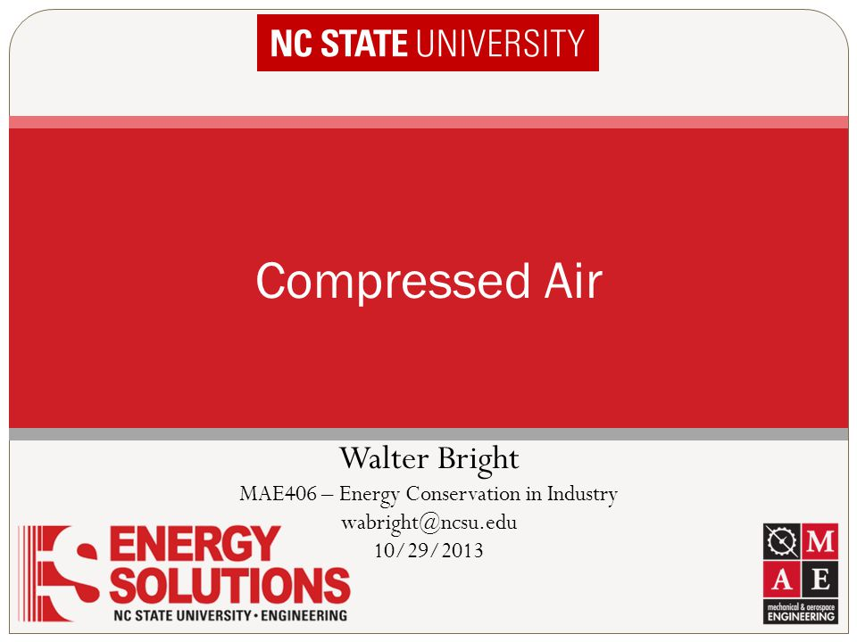 MOTOR 100 kW of electrical energy input 5-8 kW of thermal energy loss We want high- pressure air from the compressor… 98-99% Efficient COMP Greg Harrell, EMS C.A.
