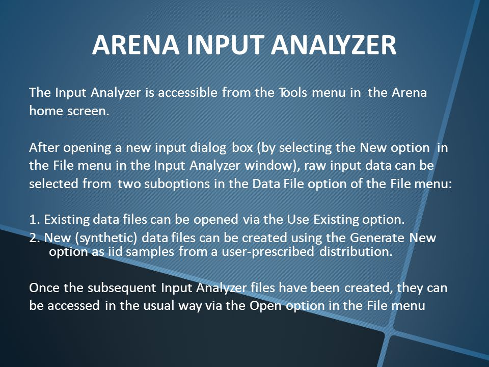 ARENA INPUT ANALYZER The Input Analyzer is accessible from the Tools menu in the Arena home screen. After opening a new input dialog box (by selecting