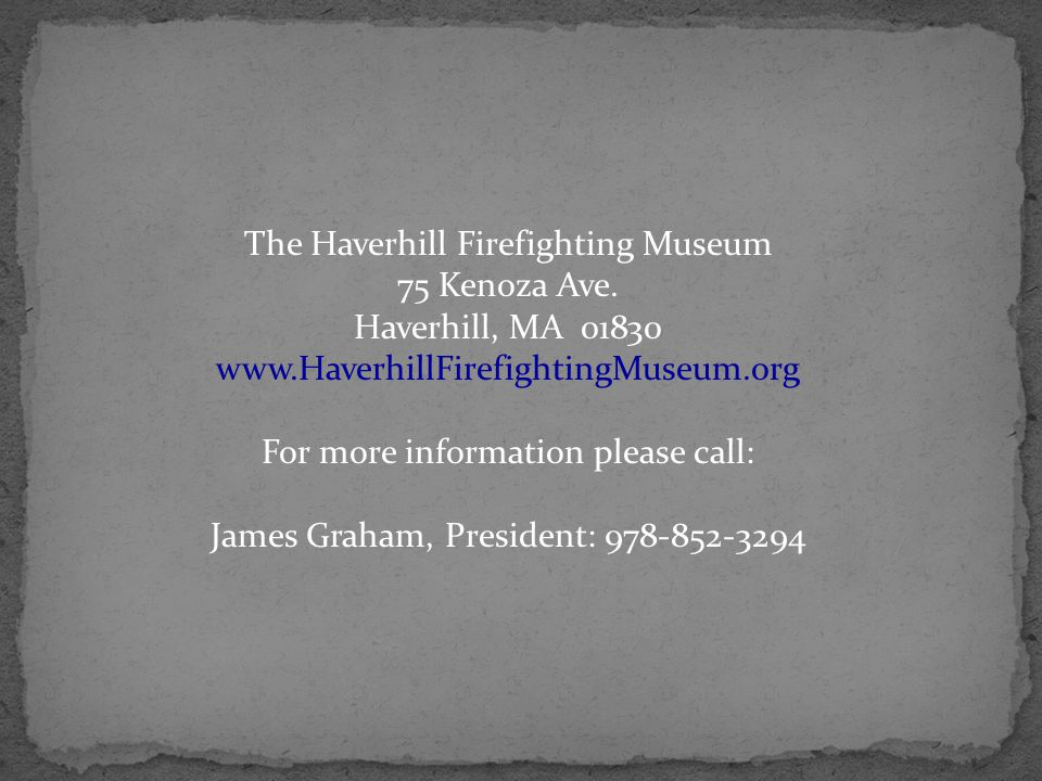 The Haverhill Firefighting Museum 75 Kenoza Ave.