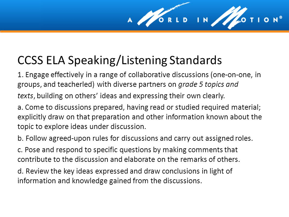 CCSS ELA Speaking/Listening Standards 1. Engage effectively in a range of collaborative discussions (one-on-one, in groups, and teacherled) with diver