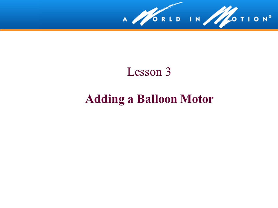 Lesson 3 – Adding a Balloon Motor Before Class: Prepare space for vehicle testing (Hallway, classroom, science lab, stage, empty classroom, etc)
