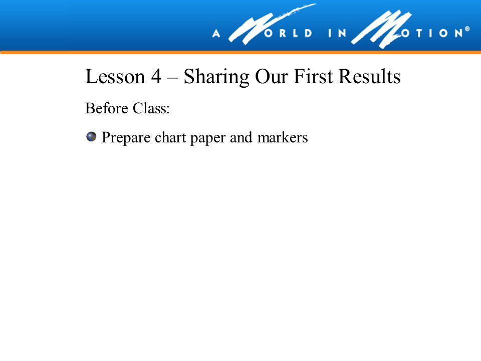 Lesson 4 – Sharing Our First Results Before Class: Prepare chart paper and markers