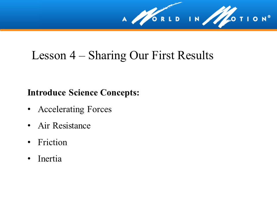 Introduce Science Concepts: Accelerating Forces Air Resistance Friction Inertia Lesson 4 – Sharing Our First Results