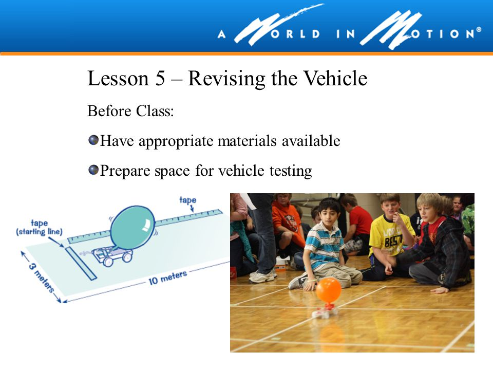 Lesson 5 – Revising the Vehicle Before Class: Have appropriate materials available Prepare space for vehicle testing