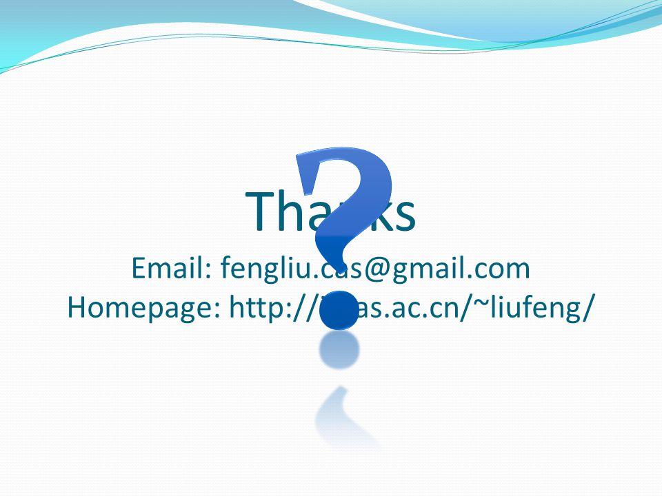 Thanks Email: fengliu.cas@gmail.com Homepage: http://iscas.ac.cn/~liufeng/