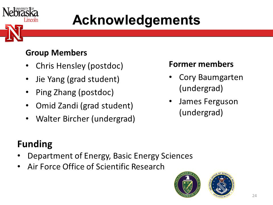 24 Acknowledgements Funding Department of Energy, Basic Energy Sciences Air Force Office of Scientific Research Group Members Chris Hensley (postdoc)