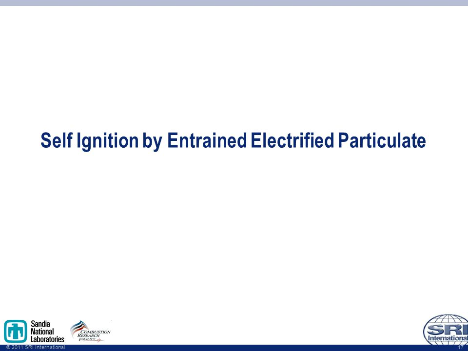 © 2011 SRI International Self Ignition by Entrained Electrified Particulate 17