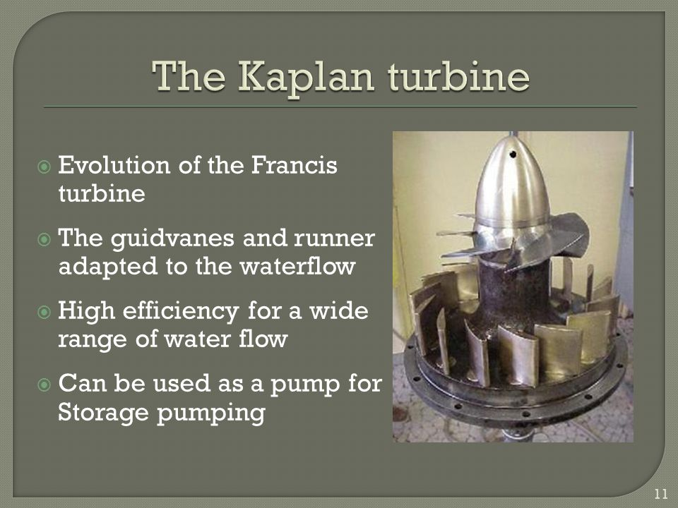  Evolution of the Francis turbine  The guidvanes and runner adapted to the waterflow  High efficiency for a wide range of water flow  Can be used as a pump for Storage pumping 11