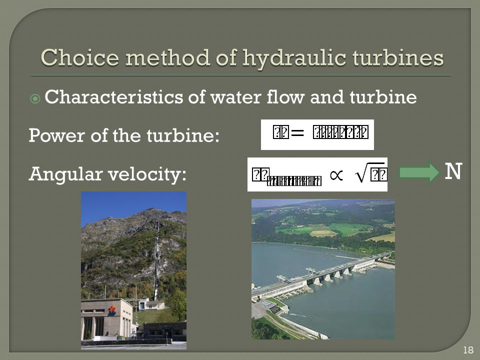  Characteristics of water flow and turbine Power of the turbine: Angular velocity: 18 N