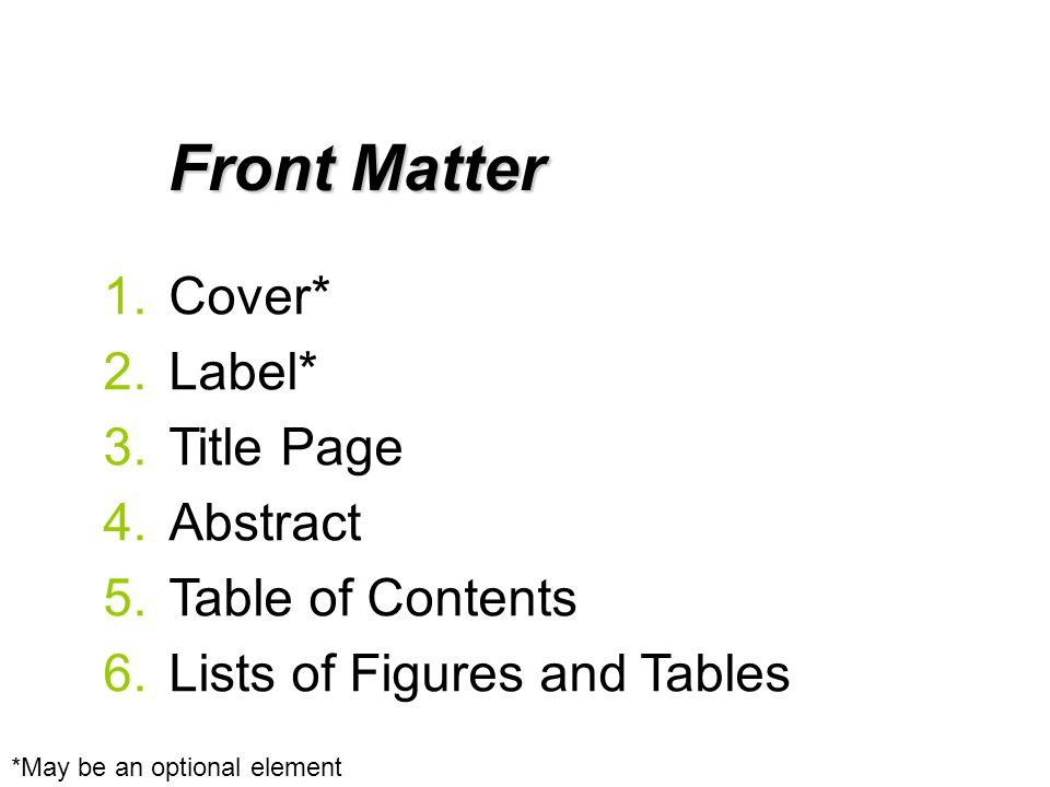 1.Cover* 2.Label* 3.Title Page 4.Abstract 5.Table of Contents 6.Lists of Figures and Tables Front Matter *May be an optional element