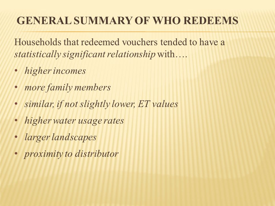 GENERAL SUMMARY OF WHO REDEEMS Households that redeemed vouchers tended to have a statistically significant relationship with….