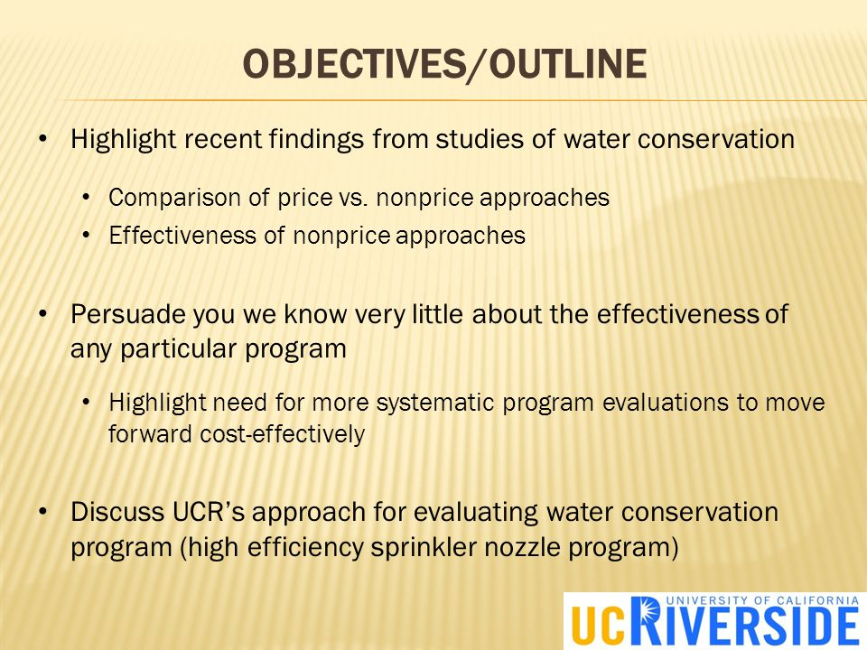 OBJECTIVES/OUTLINE Highlight recent findings from studies of water conservation Comparison of price vs.